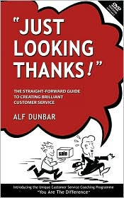 Just Looking Thanks!: The Straight-Forward Guide to Creating Brilliant Customer Service - Alf Dunbar