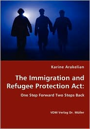 The Immigration And Refugee Protection Act - One Step Forward Two Steps Back - Karine Arakelian
