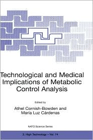 Technological and Medical Implications of Metabolic Control Analysis - Athel Cornish-Bowden (Editor), Maria Luz Cardenas (Editor)