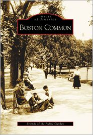 Boston Common (Images of America Series) - Staff of Friends of the Public Garden, Henry Lee