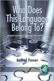 Who Does This Language Belong To? Personal Narratives Of Language Claim And Identity (Pb) - Avital Feuer