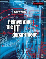 Reinventing the IT Department - Terry White