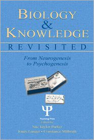 Biology and Knowledge Revisited: From Neurogenesis to Psychogenesis - Sue Taylor Parker (Editor), Jonas Langer (Editor), Constance Milbrath (Editor)