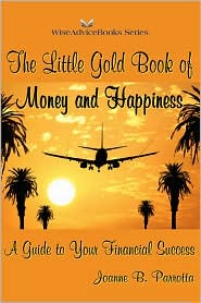 The Little Gold Book of Money and Happiness: A Guide to Your Financial Success - Joanne B. Parrotta