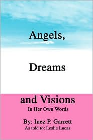 Angels, Dreams And Visions - Leslie L Lucas, With Leslie L. Lucas, As Told to Leslie Lucas