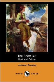 The Short Cut (Illustrated Edition) - Jackson Gregory, Frank Tenney Johnson (Illustrator)