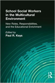 School Social Workers in the Multicultural Environment - Paul R Keys