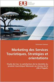 Marketing Des Services Touristiques, Strategies Et Orientations - Solaimane Lbakassi