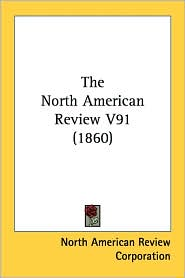 North American Review V91 - North American Review Corporation, Ameri North American Review Corporation
