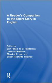 A Reader's Companion to the Short Story in English - Erin Fallon, James Kurtzleben, Maurice A. Lee, Susan Rochette-Crawley, R.C. Feddersen