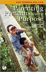 Parenting Preteens with a Purpose: Navigating the Middle Years - Kate Thomsen