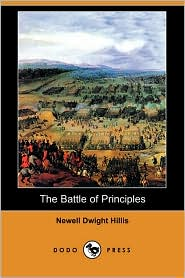 The Battle Of Principles - Newell Dwight Hillis