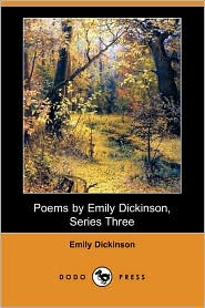Poems By Emily Dickinson, Series Three (Dodo Press) - Emily Dickinson, Mabel Loomis Todd (Editor)
