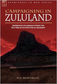 Campaigning In Zululand - Experiences On Campaign During The Zulu War Of 1879 With The 94th Regiment - W.E. Montague