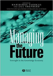 Managing the Future: Foresight in the Knowledge Economy - Haridimos Tsoukas, Jill Shepherd