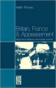 Britain, France and Appeasement: Anglo-French Relations in the Popular Front Era