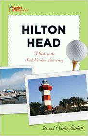 Hilton Head: A Guide to the South Carolina Lowcountry - Liz Mitchell, Charlie Mitchell