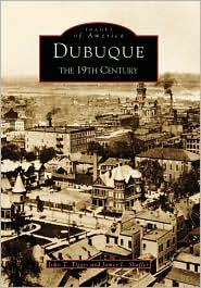 Dubuque, Iowa: The 19th Century (Images of America Series) - John Tigges, James L. Shaffer