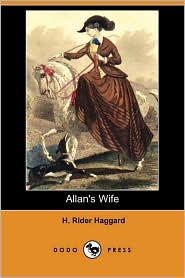 Allan's Wife (Dodo Press) - H. Rider Haggard