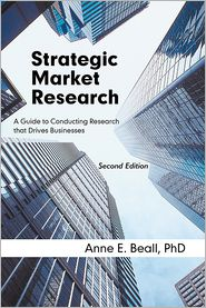 Strategic Market Research: A Guide to Conducting Research that Drives Businesses - Anne E. Beall, PhD