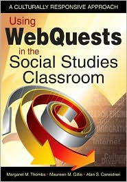 Using WebQuests in the Social Studies Classroom: A Culturally Responsive Approach - Margaret M. Thombs, Alan S. Canestrari, Maureen M. Gillis
