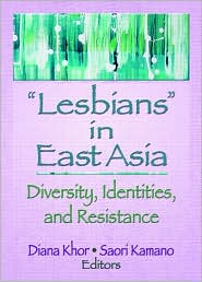 Lesbians in East Asia: Diversity, Identities, and Resistance - Julie Garrison A, Saori Kamano
