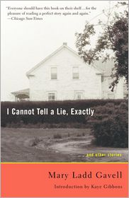 I Cannot Tell a Lie, Exactly: And Other Stories - Mary Ladd Gavell
