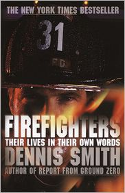 Firefighters: Their Lives in Their Own Words - Dennis Smith