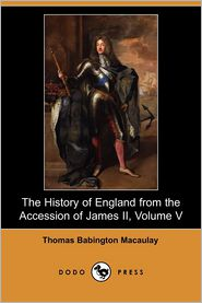 The History Of England From The Accession Of James Ii, Volume V - Thomas Babington Macaulay