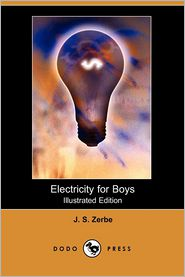 Electricity For Boys (Illustrated Edition) - J. S. Zerbe