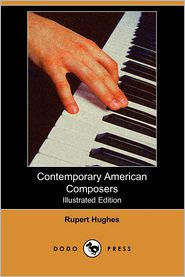 Contemporary American Composers (Illustrated Edition) - Rupert Hughes