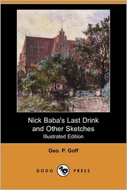 Nick Baba's Last Drink And Other Sketches (Illustrated Edition)