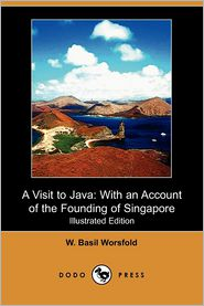 A Visit to Java: With an Account of the Founding of Singapore (Illustrated Edition) (Dodo Press)