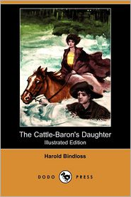 The Cattle-Baron's Daughter (Illustrated Edition) - Harold Bindloss