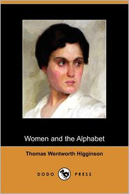 Women And The Alphabet - Thomas Wentworth Higginson
