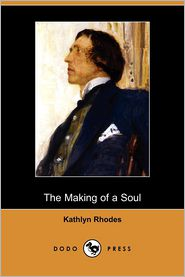 The Making Of A Soul - Kathlyn Rhodes