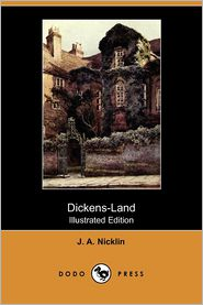 Dickens-Land (Illustrated Edition) - J. A. Nicklin