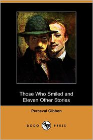 Those Who Smiled And Eleven Other Stories - Perceval Gibbon