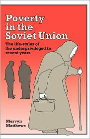 Poverty in the Soviet Union: The Life-styles of the Underprivileged in Recent Years - Mervyn Matthews