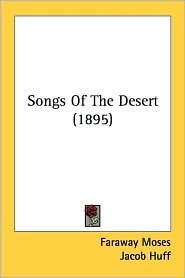 Songs of the Desert (1895) - Moses Faraway Moses, Jacob Huff
