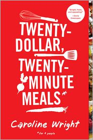Twenty-Dollar, Twenty-Minute Meals: For Four People - Caroline Wright