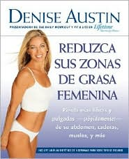 Reduzca sus zonas de grasa femenina: Lose Pounds and Inches--Fast!--from Your Belly, Hips, Thighs, and More - Denise Austin