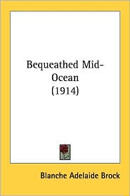 Bequeathed Mid-Ocean (1914) - Blanche Adelaide Brock