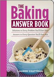 The Baking Answer Book: Solutions to Every Problem You'll Ever Face; Answers to Every Question You'll Ever Ask - Lauren Chattman