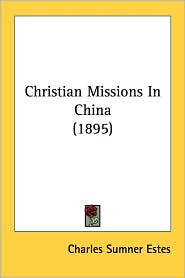 Christian Missions in China (1895) - Charles Sumner Estes