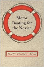 Motor Boating For The Novice - Mary Hervey Murray
