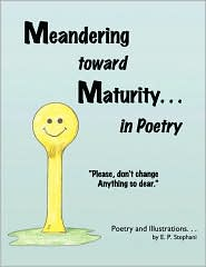 Meandering toward Maturity. . . in Poetry - E.P. Stephani