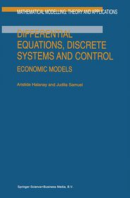 Differential Equations, Discrete Systems and Control: Economic Models - A. Halanay, J. Samuel