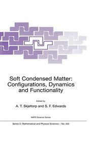 Soft Condensed Matter: Configurations, Dynamics and Functionality - Arne Skjeltorp (Editor), S.F. Edwards, Sam F. Edwards (Editor)