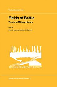 Fields of Battle: Terrain in Military History - P. Doyle (Editor), Matthew Bennett (Editor)
